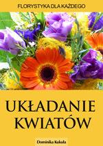 Układanie kwiatów. Florystyka dla każdego (ebook)