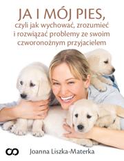 Poradnik: Ja i mój pies, czyli jak wychować, zrozumieć i rozwiązać problemy ze swoim czworonożnym przyjacielem - ebook