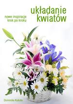 Poradnik: Układanie kwiatów. Nowe inspiracje krok po kroku - ebook
