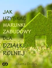 Poradnik: Jak uzyskać warunki zabudowy dla działki rolnej - ebook
