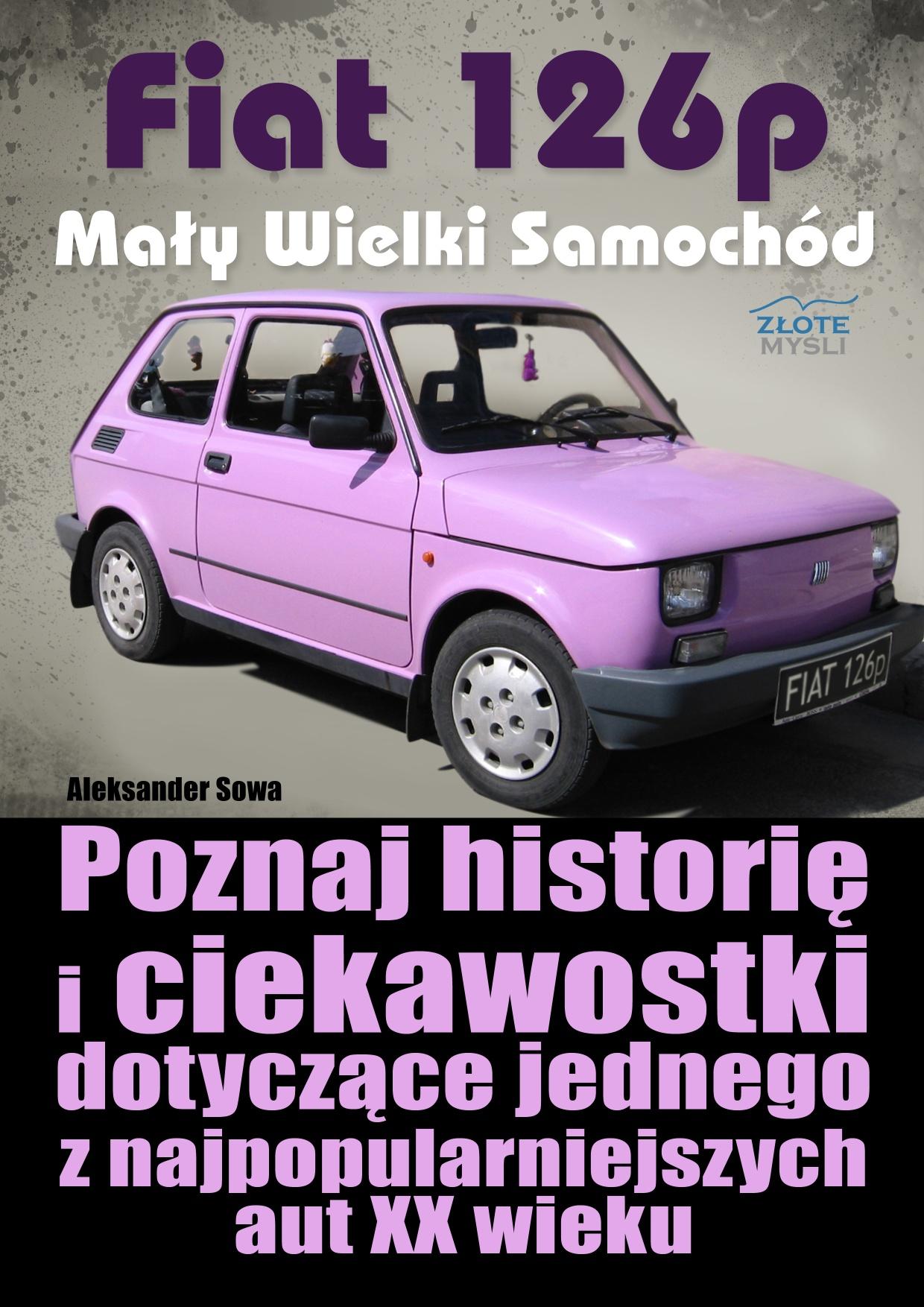 Aleksander Sowa: Fiat 126p. Mały Wielki Samochód - okładka
