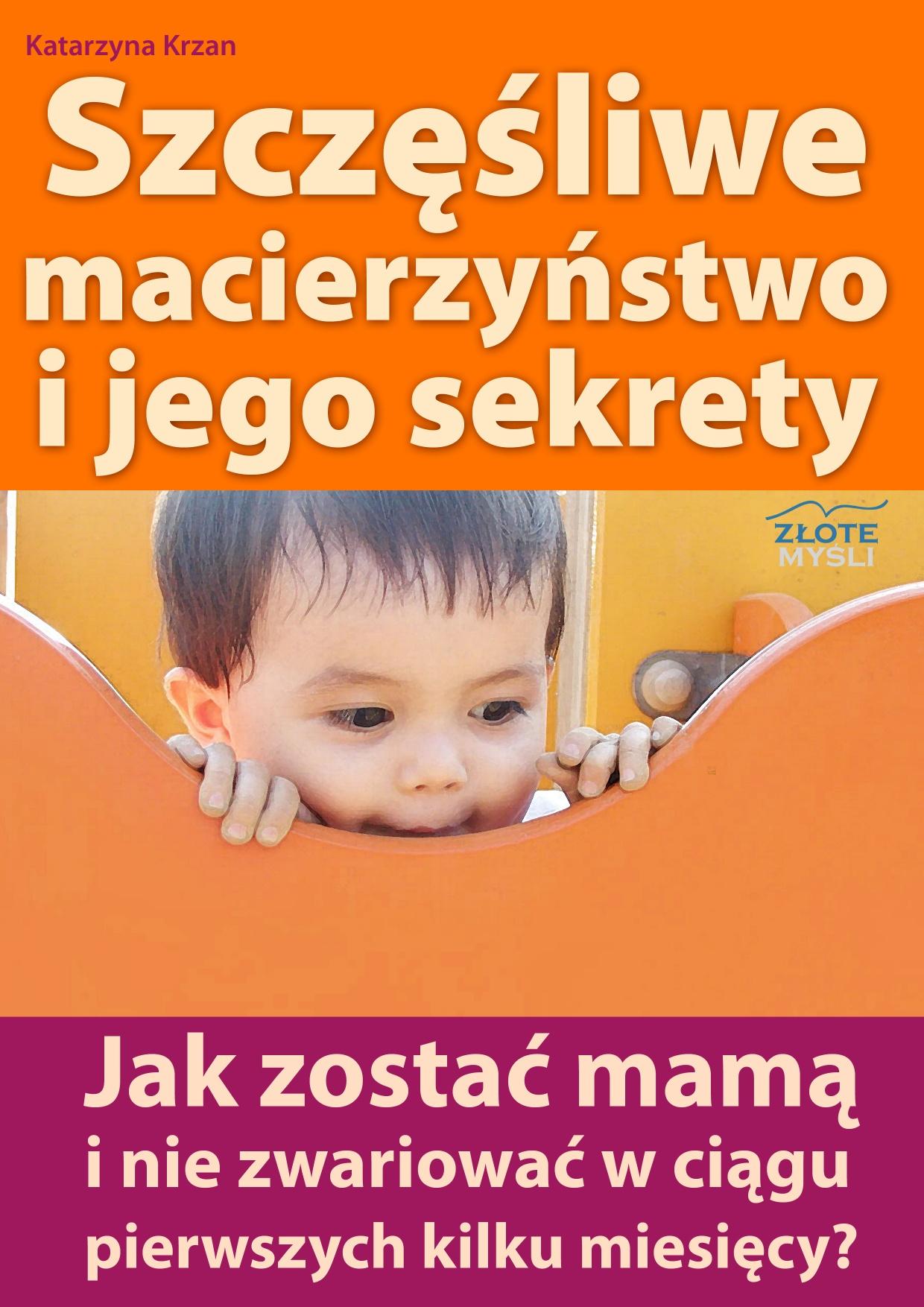 Katarzyna Krzan: Szczęśliwe macierzyństwo i jego sekrety - okładka