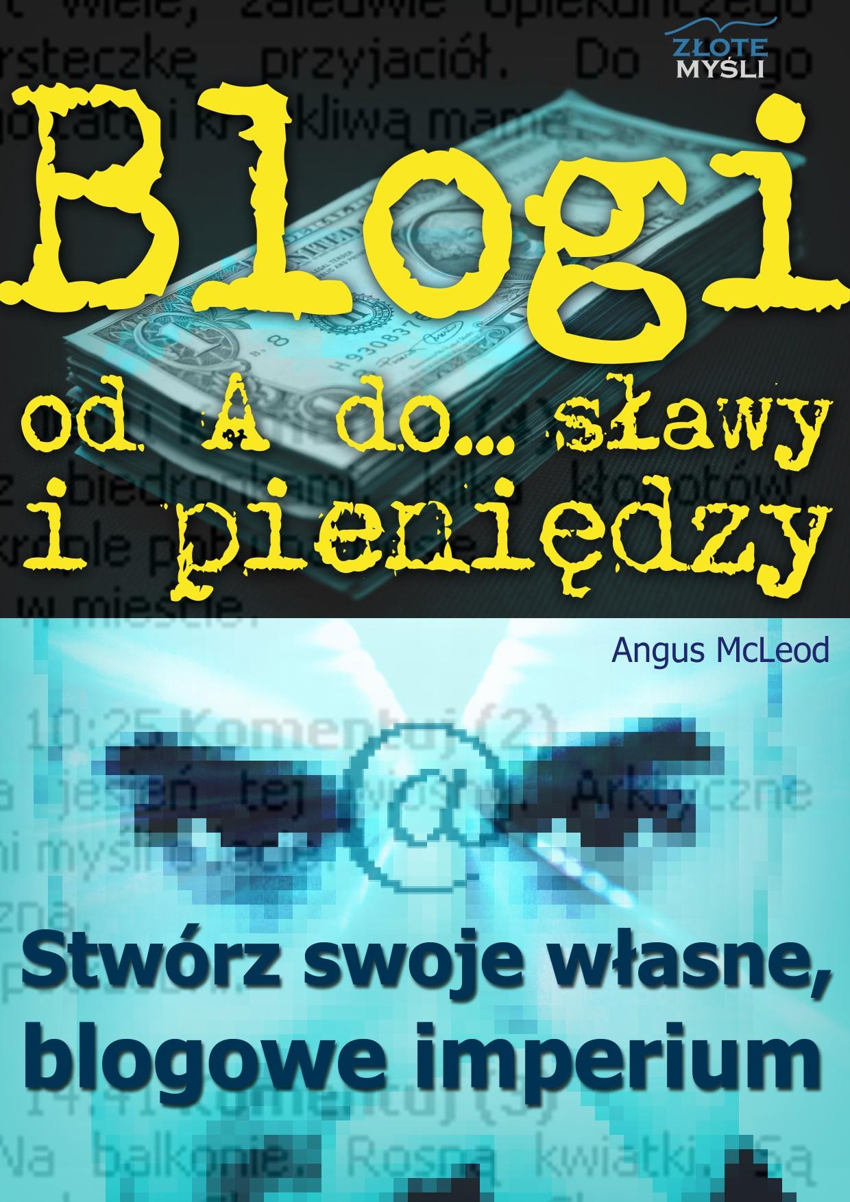 Angus Mcleod: Blogi od A do... sławy i pieniędzy - okładka