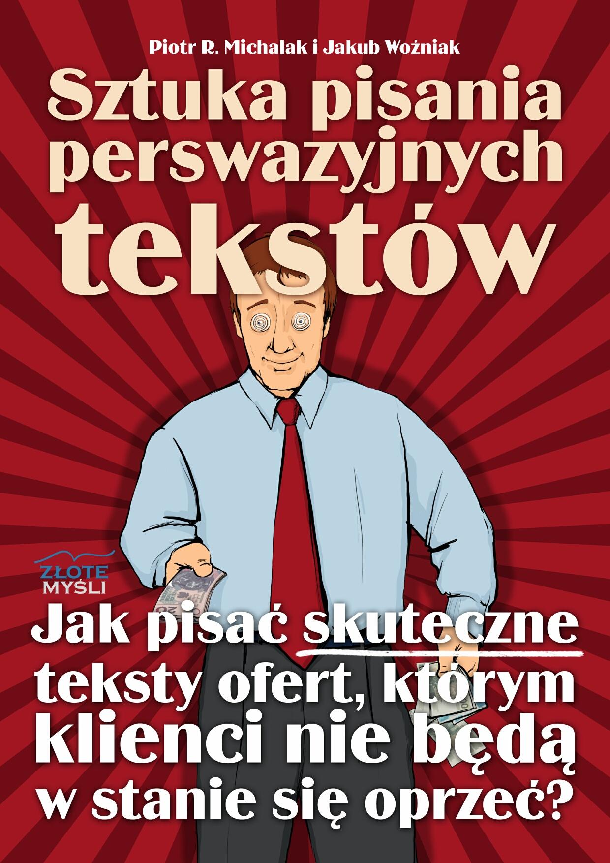 Piotr R. Michalak i Jakub Woźniak: Sztuka pisania perswazyjnych tekstów - okładka