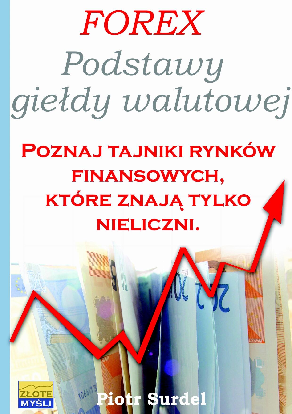 Piotr Surdel: Forex 1. Podstawy Giełdy Walutowej - okładka