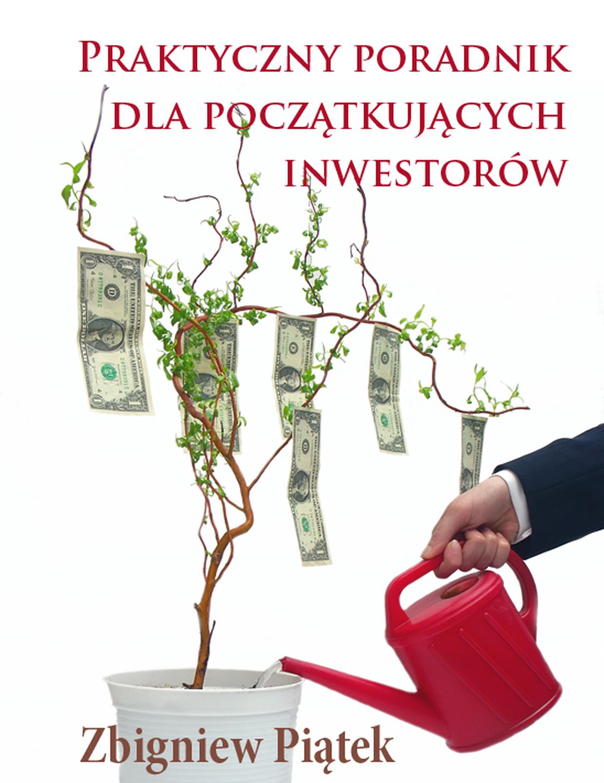 Zbigniew Piątek: Praktyczny poradnik dla początkujących inwestorów - okładka