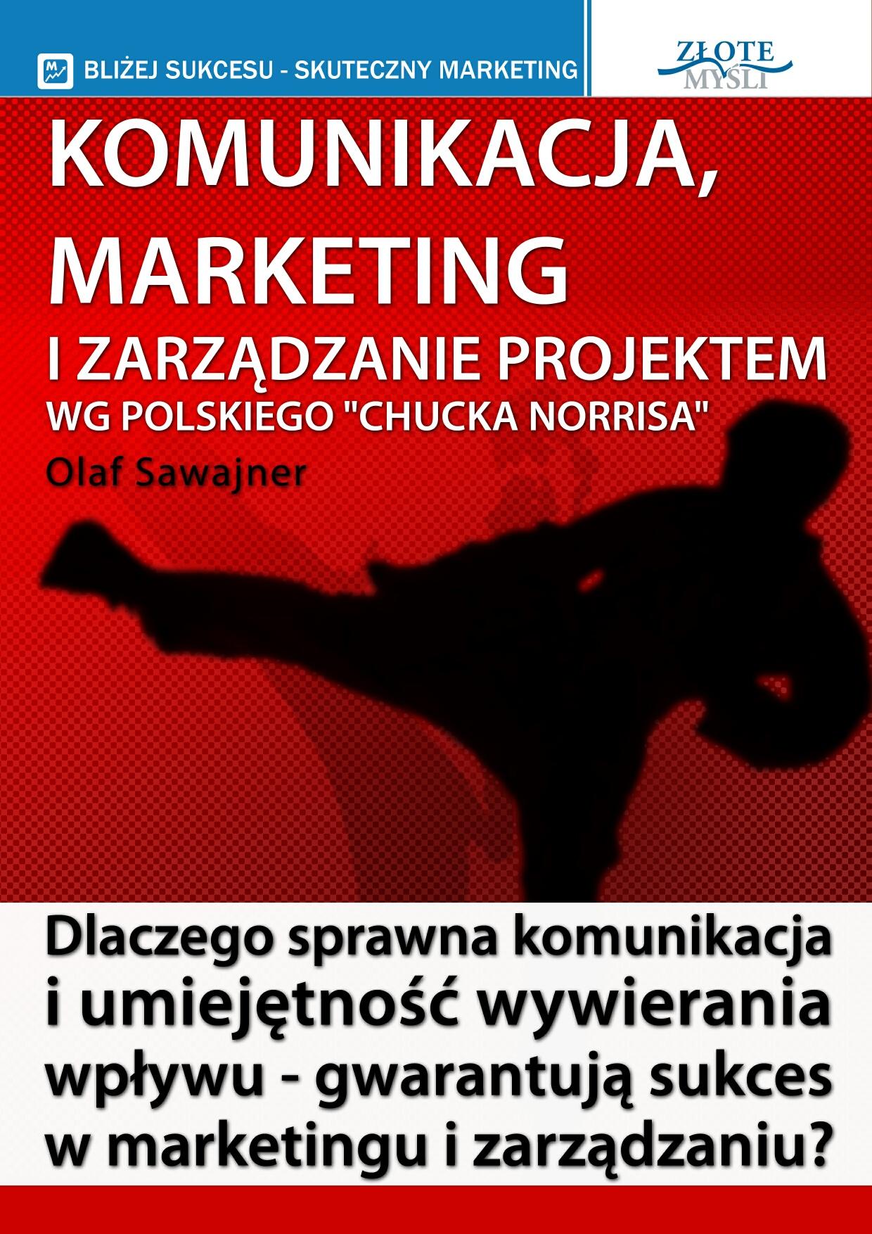Olaf Sawajner: Komunikacja, marketing i zarządzanie projektem wg polskiego Chucka Norrisa - okładka