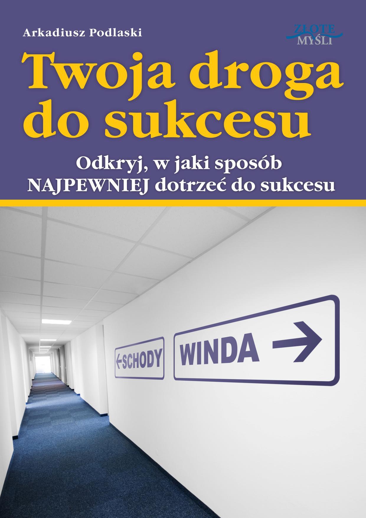 Arkadiusz Podlaski: Twoja droga do sukcesu - okładka