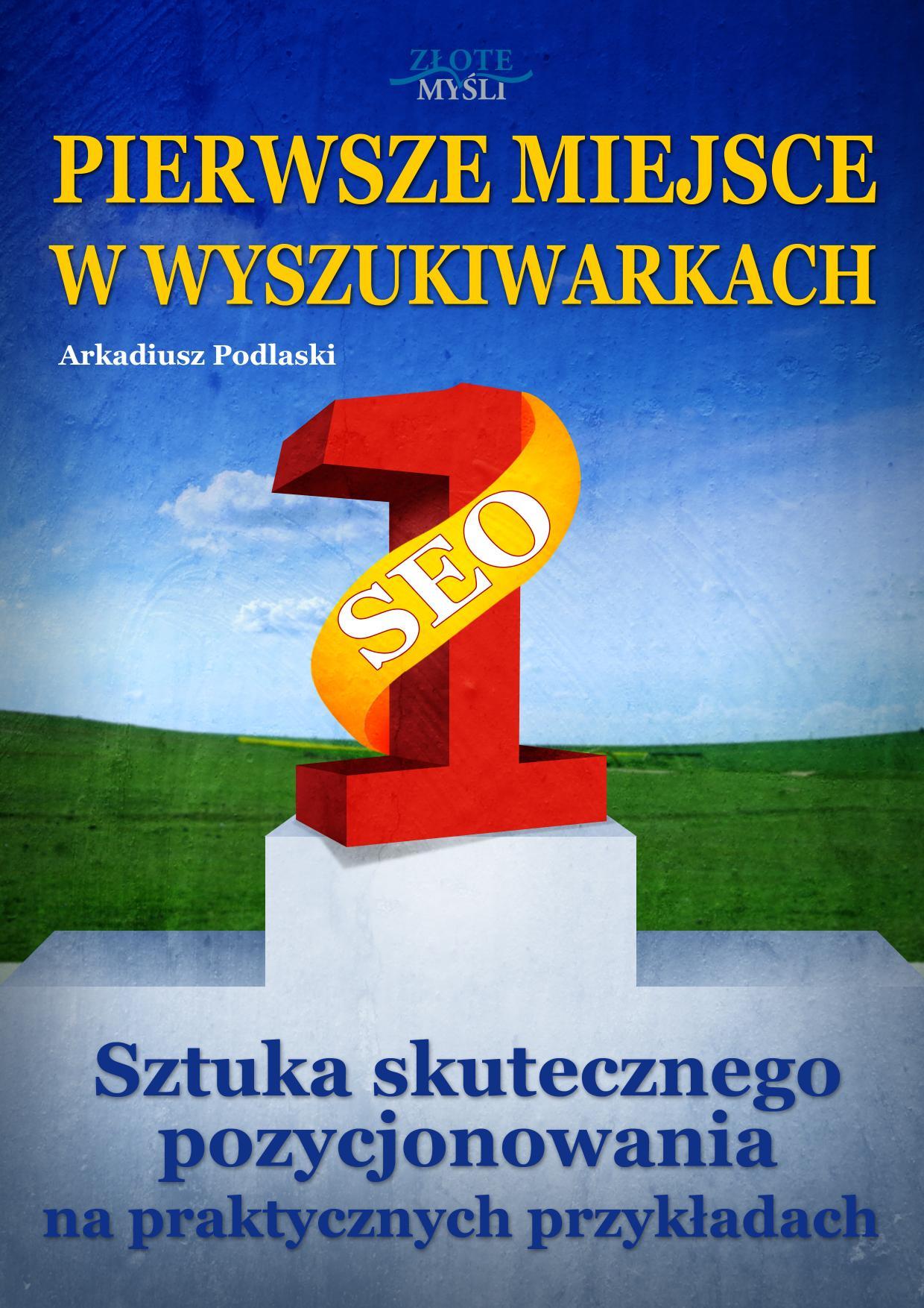 Arkadiusz Podlaski: Pierwsze miejsce w wyszukiwarkach - okładka