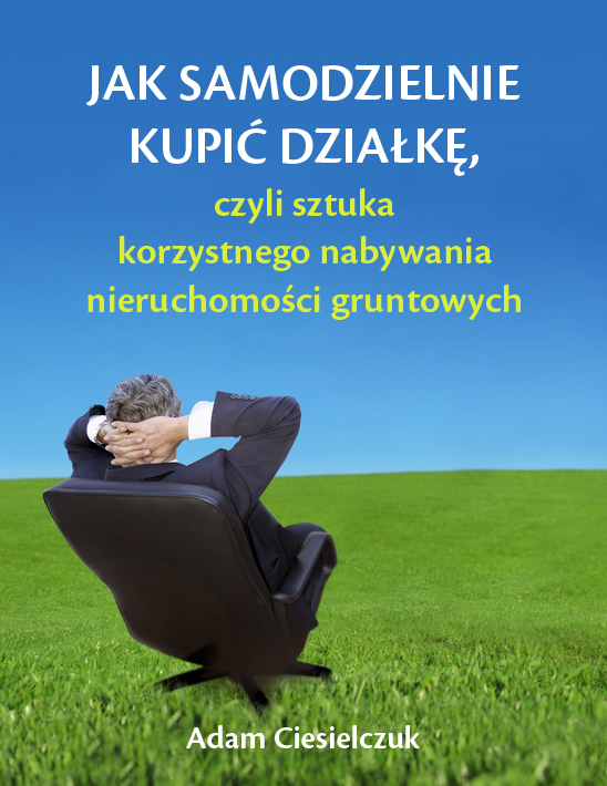 Adam Ciesielczuk: Jak samodzielnie kupić działkę, czyli sztuka korzystnego nabywania nieruchomości gruntowych - okładka