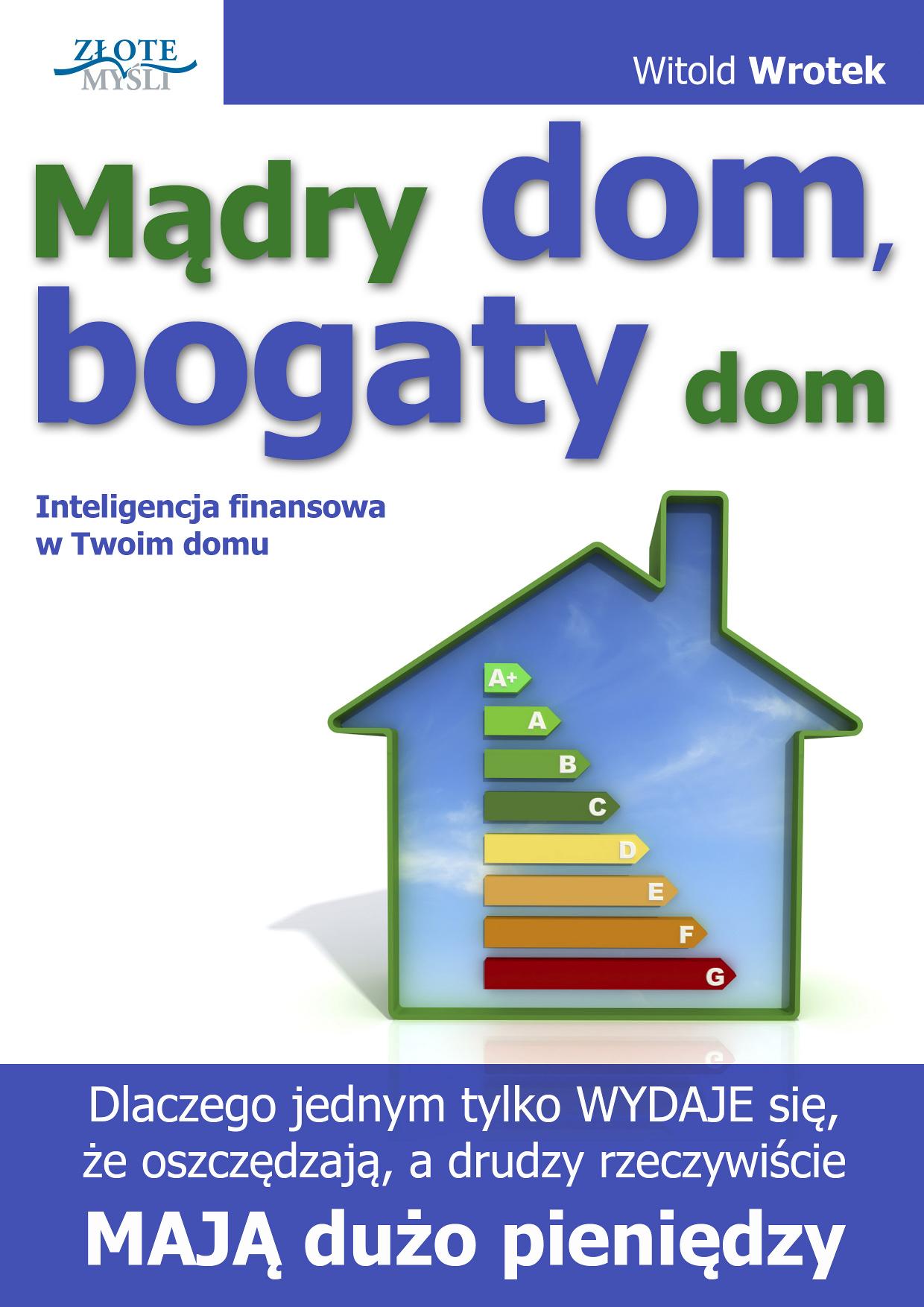 Witold Wrotek: Mądry dom, bogaty dom - okładka