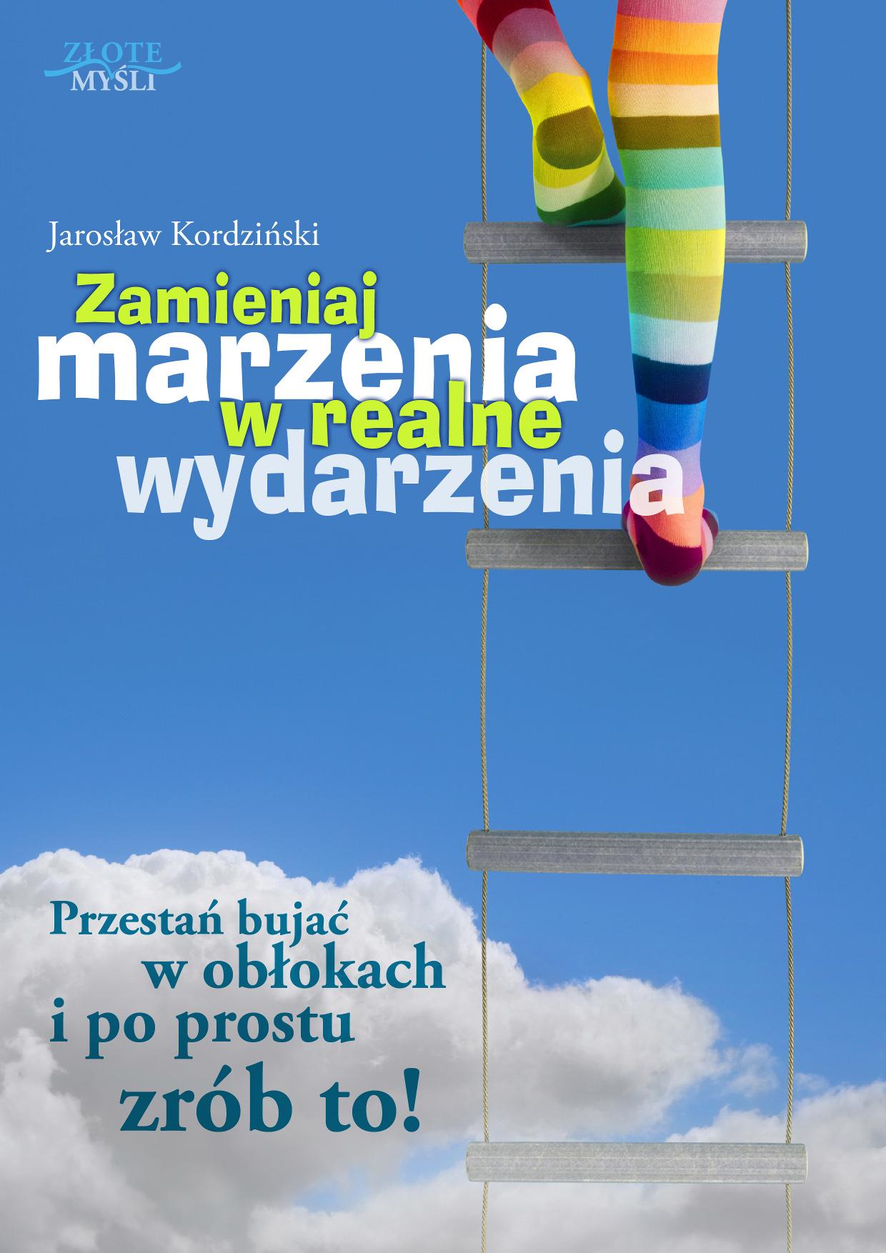 Jarosław Kordziński: Zamieniaj marzenia w realne wydarzenia - okładka