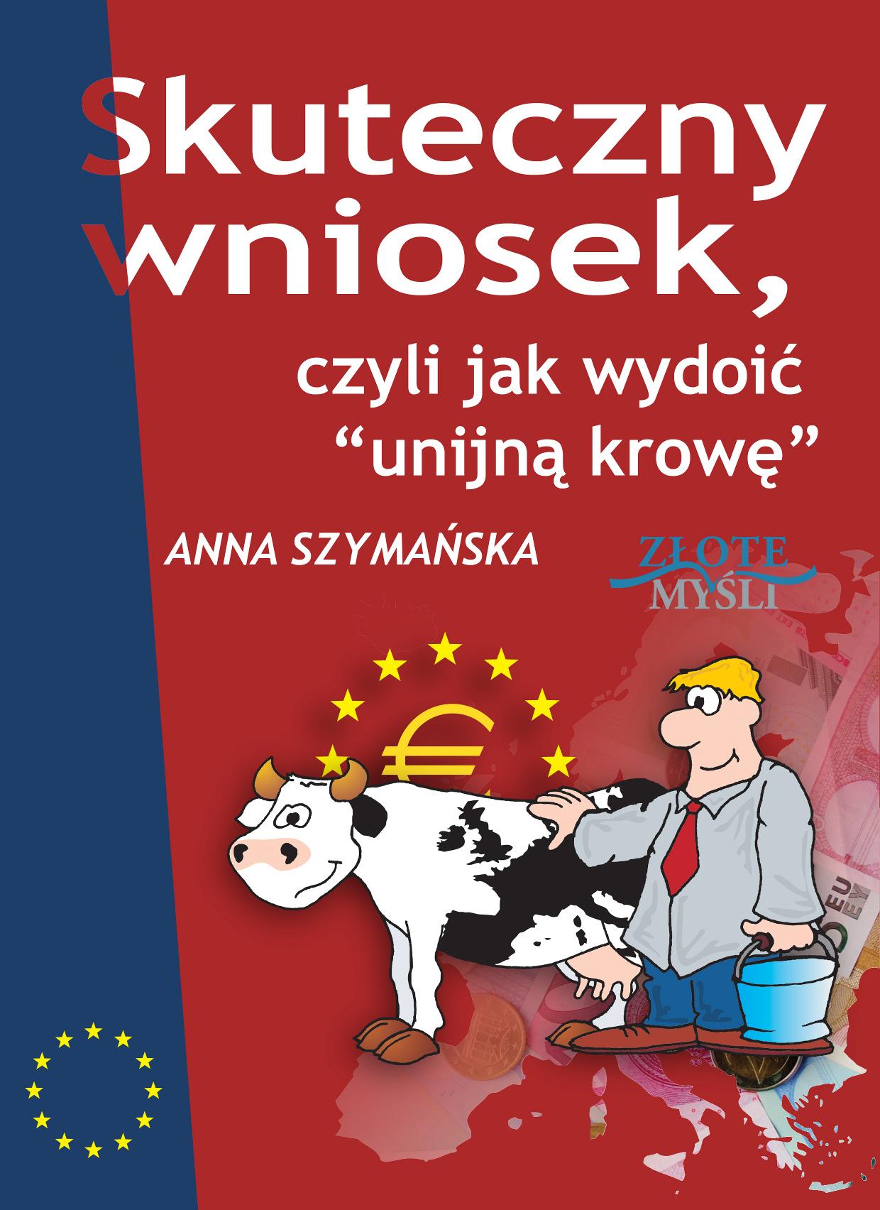 Anna Szymańska: Skuteczny wniosek, czyli jak wydoić unijną krowę - okładka