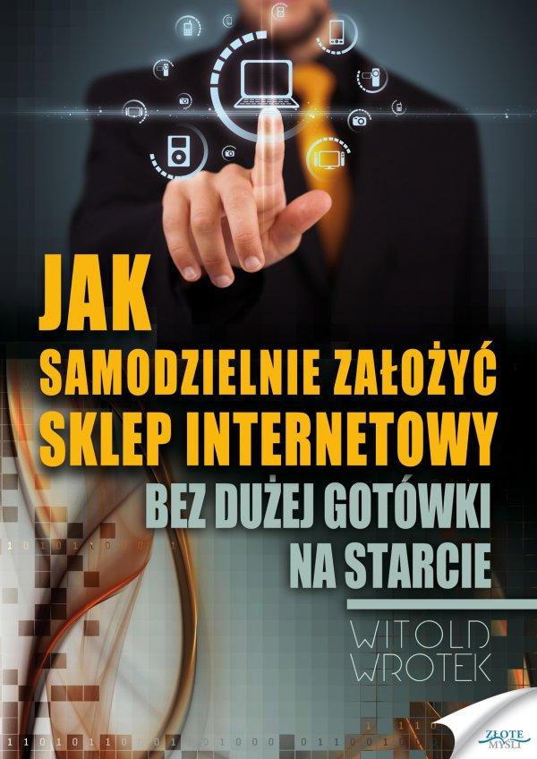 Witold Wrotek: Jak samodzielnie założyć sklep internetowy - okładka