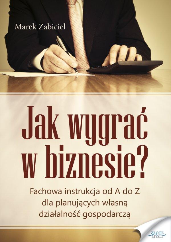 Marek Zabiciel: Jak wygrać w biznesie? - okładka