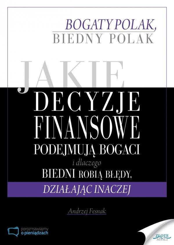 Andrzej Fesnak: Jakie decyzje finansowe podejmują bogaci i dlaczego biedni robią błędy, działając inaczej - okładka