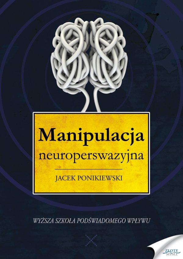 Jacek Ponikiewski: Manipulacja neuroperswazyjna - okładka