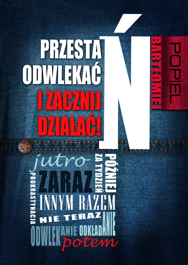 Bartłomiej Popiel: Przestań odwlekać i zacznij działać! - okładka