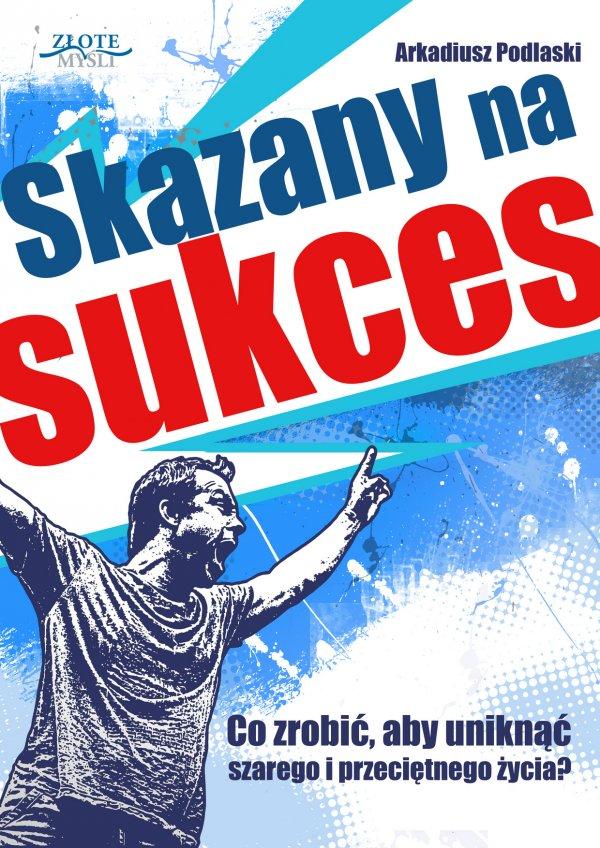 Arkadiusz Podlaski: Skazany na sukces - okładka