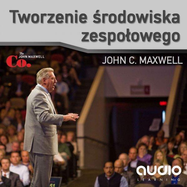 John C. Maxwell: Tworzenie środowiska zespołowego - okładka