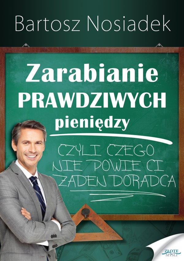 Bartosz Nosiadek: Zarabianie PRAWDZIWYCH pieniędzy - okładka